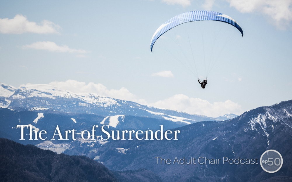 The Art of Surrender — Adult Chair Podcast