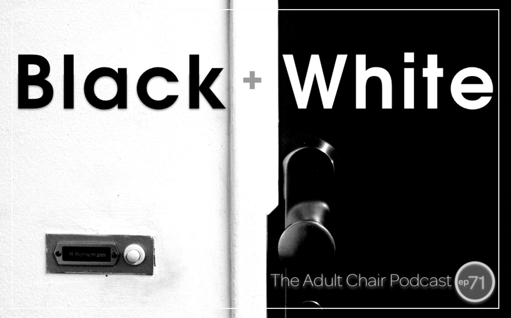 Black and white thinking the adult chair podcast