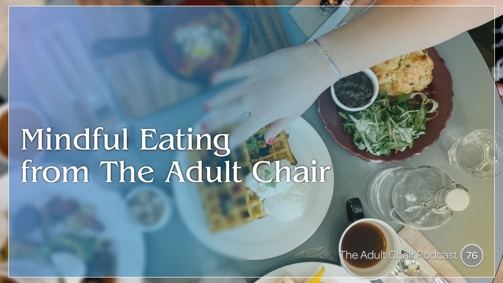 Mindful Eating from The Adult Chair