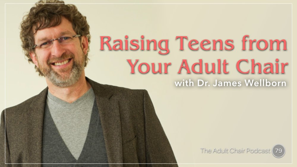 Listen to Dr. James Wellborn on The Adult Chair Podcast
