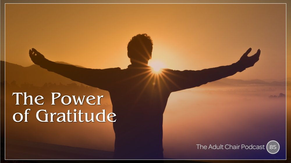 Listen  to The Power of Gratitude on The Adult Chair Podcast