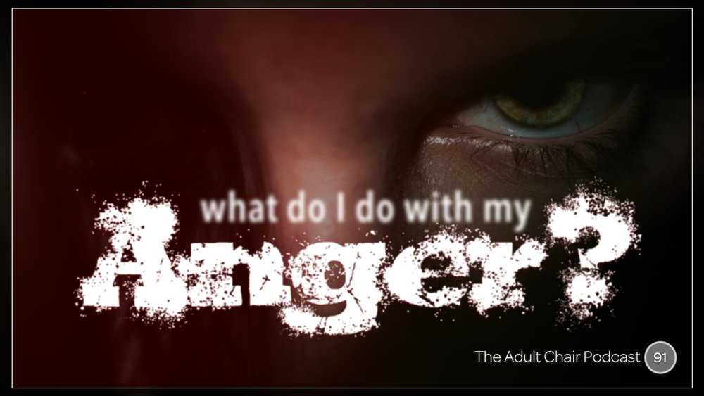Listen to What Do I Do With My Anger on The Adult Chair Podcast