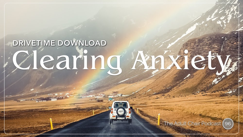 Listen to Clearing Anxiety on The Adult Chair Podcast
