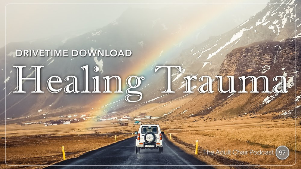 Listen to Healing Trauma on The Adult Chair Podcast