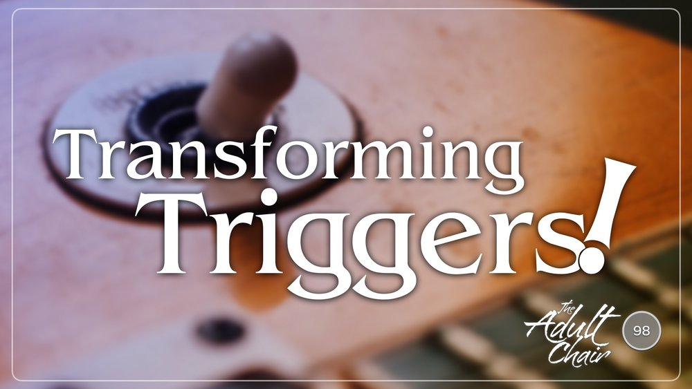 Listen to Transforming Triggers on The Adult Chair Podcast