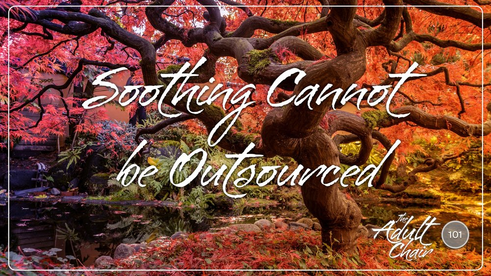 Listen to Soothing Cannot be Outsourced on The Adult Chair Podcast