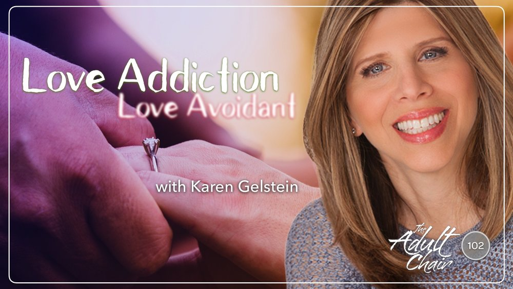 Listen to Love Addiction Love Avoidant on The Adult Chair Podcast