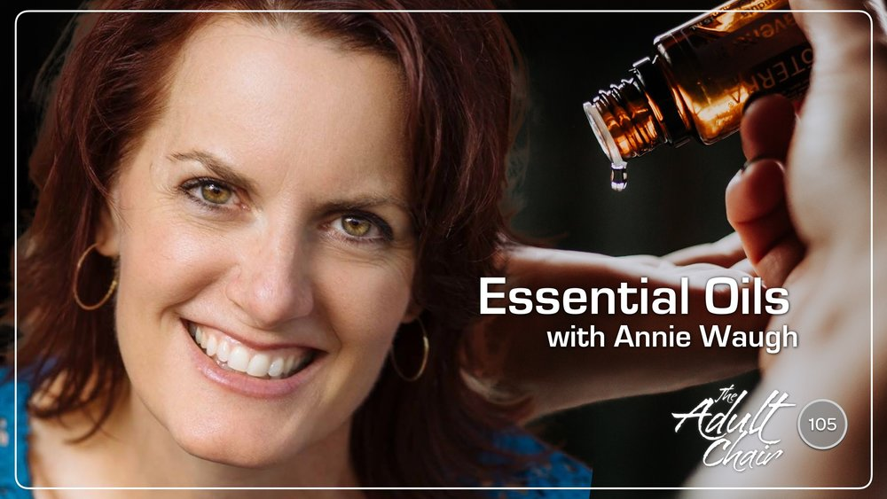 Listen to Essential Oils with Annie Waugh on The Adult Chair Podcast