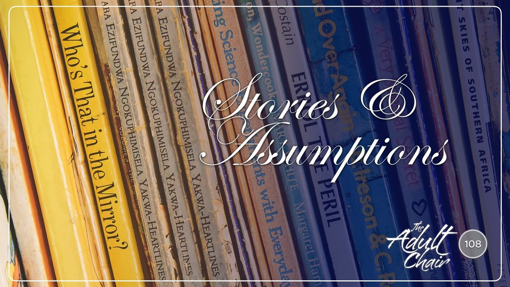 Listen to Stories & Assumptions on The Adult Chair Podcast