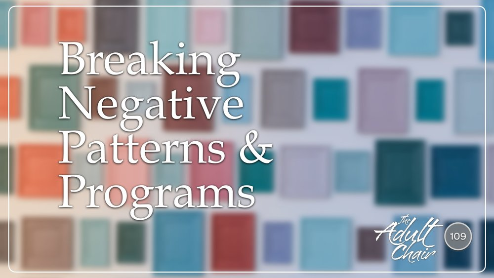Listen to Breaking Negative Patterns and Programs on The Adult Chair Podcast