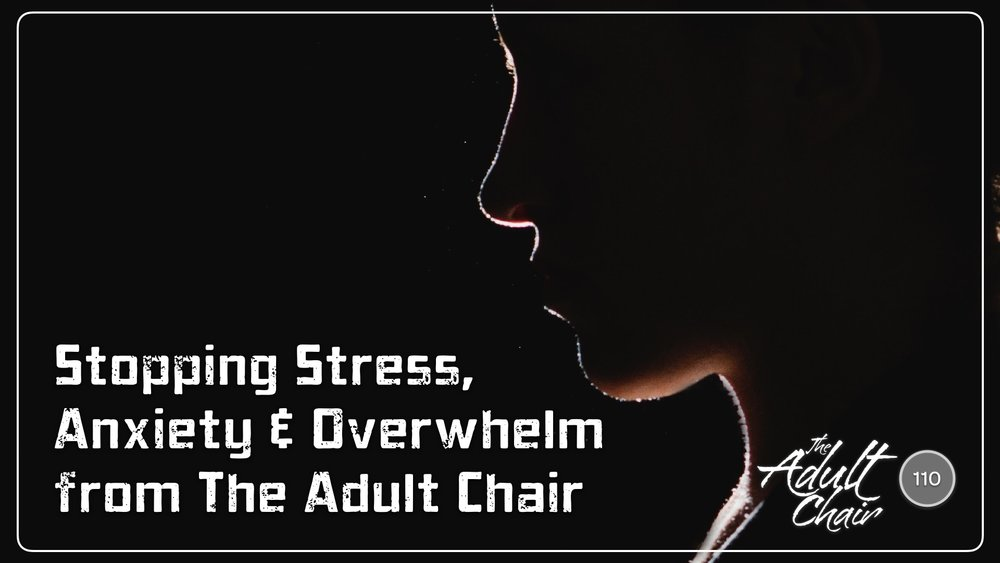 Listen to Stopping Stress, Anxiety & Overwhelm from The Adult Chair