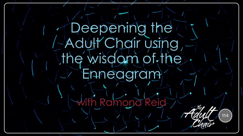 Listen to Deepening the Adult Chair using the wisdom of the Enneagram with Ramona Reid on The Adult Chair Podcast