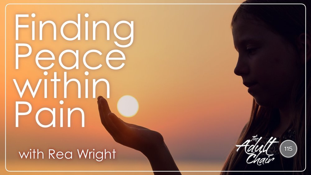 Listen to Finding Peace within Pain with Rea Wright on The Adult Chair