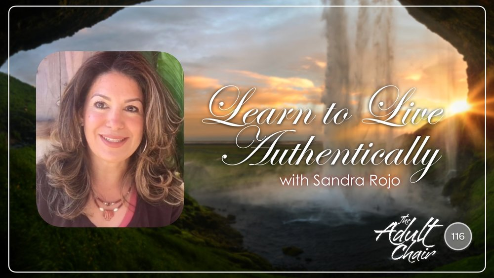 Learn to Live Authentically with guest Sandra Rojo on The Adult Chair Podcast
