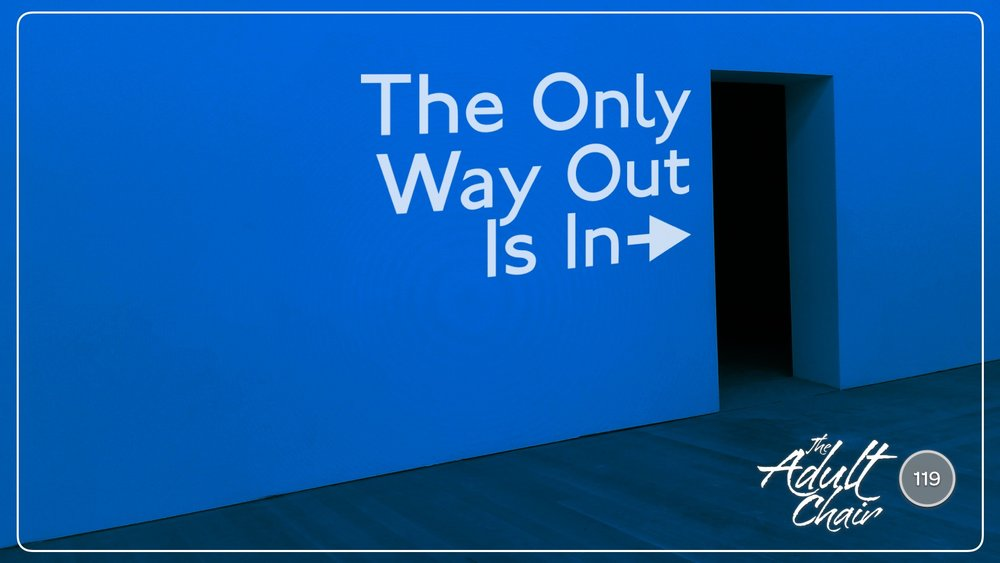 Listen to The Only Way Out Is In on The Adult Chair Podcast