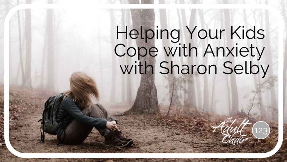 Helping your Kids Cope with Anxiety with Sharon Selby (1).png
