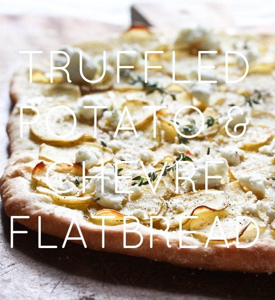Truffled Potato Goat Cheese Flatbread TEXT.jpg