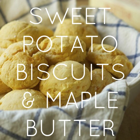 Sweet Potato Biscuits & Maple Butter