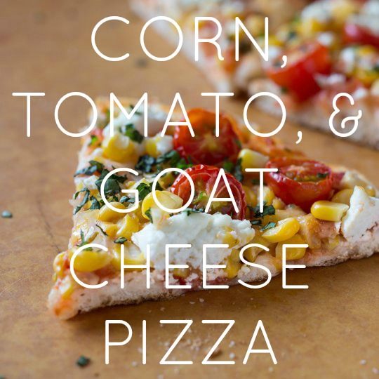 Corn, Tomato, & Goat Cheese Pizza