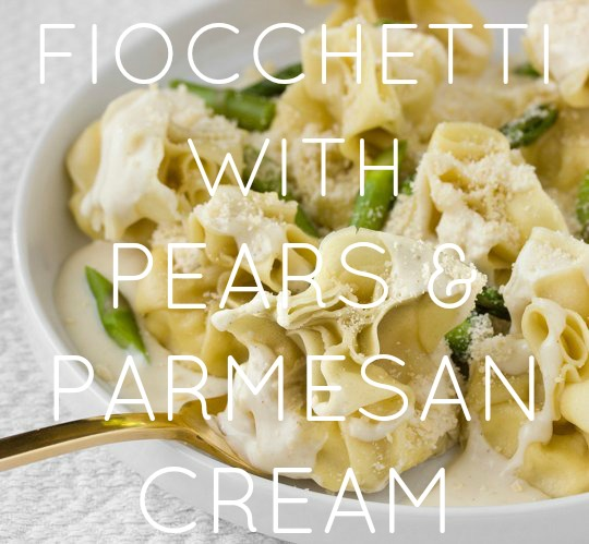 Fiocchetti With Pears & Parmesan Cream