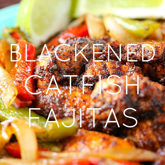 Blackened Catfish Fajitas