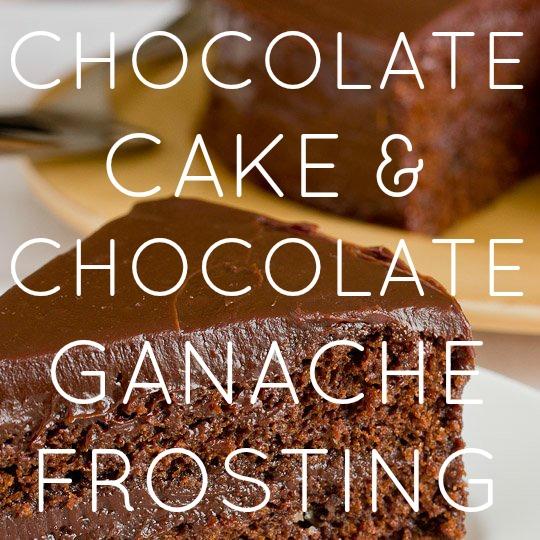 Chocolate Cake & Chocolate Ganache Frosting