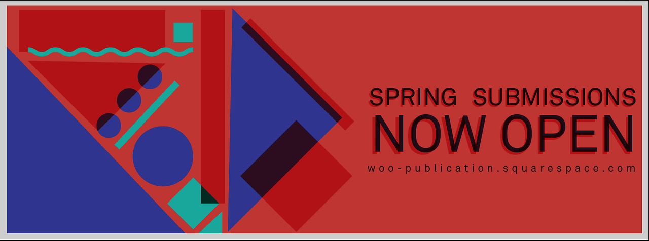 Spring Submissions are now open!!!! go to  woo-publication.squarespace.com  for more info. DEADLINE March 5