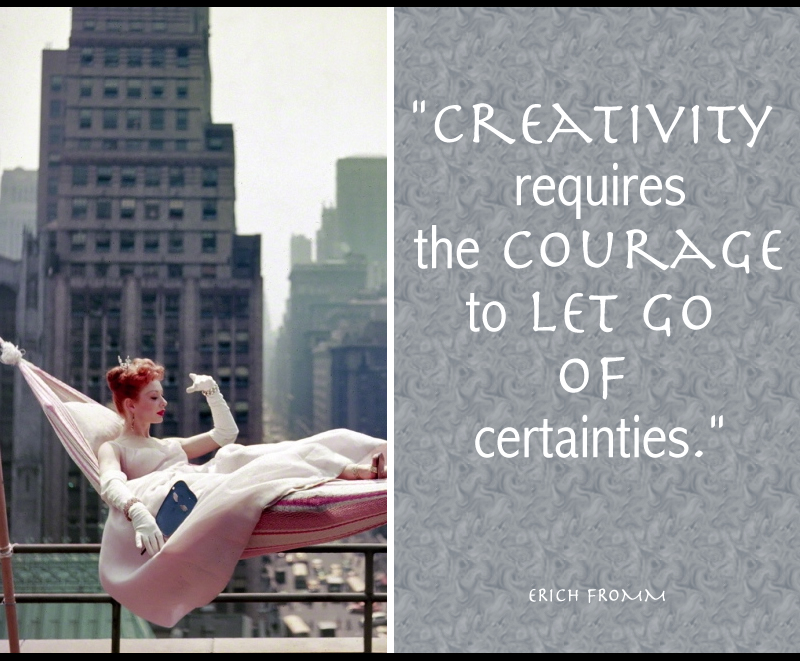 creativity requires the courage to let go of certainties quote.jpg