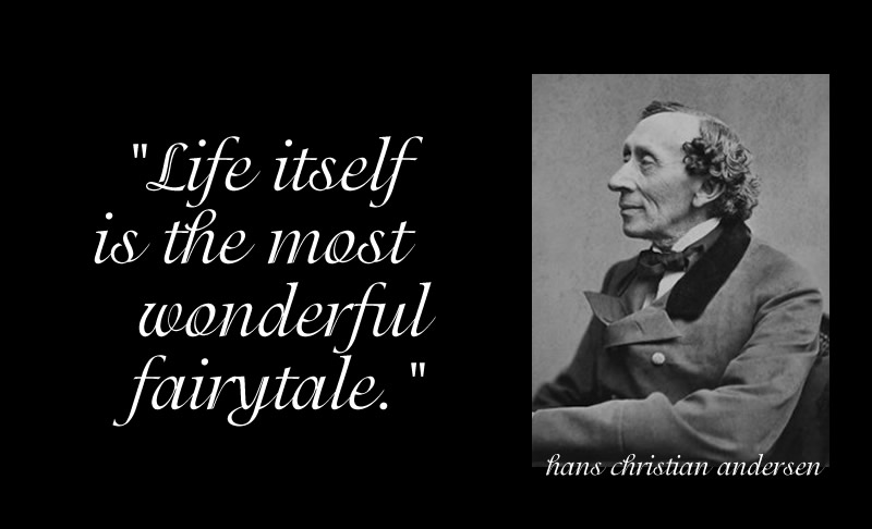 life itself is the most wonderful fairytale.jpg
