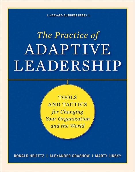 The Practice of Adaptive Leadership  , by Ronald Heifetz, Marty Linsky, and Alexander Grashow