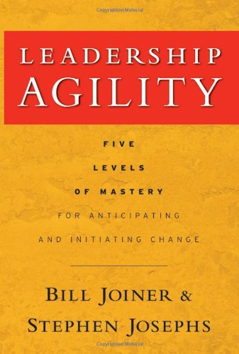 Leadership Agility  , by Bill Joiner and Stephen Josephs