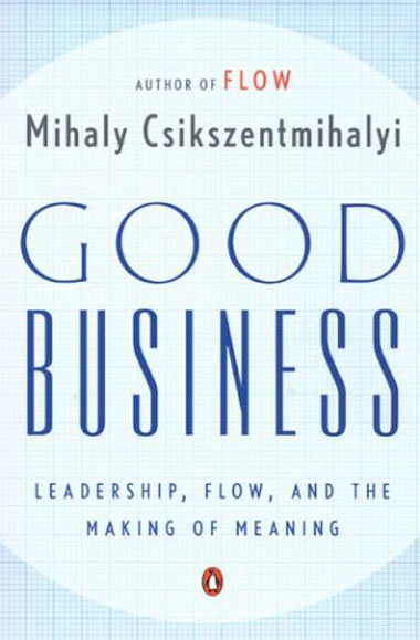 Good Business  , by Mihaly Csikszentmihalyi