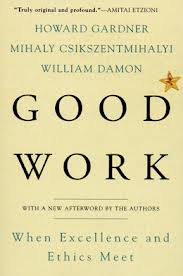 Good Work  , by   Howard Gardner  ,           Mihaly Csikszentmihalyi   , and         William Damon