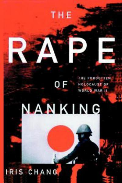 the-rape-of-nanking-the-forgotten-holocaust-of-world-war-ii