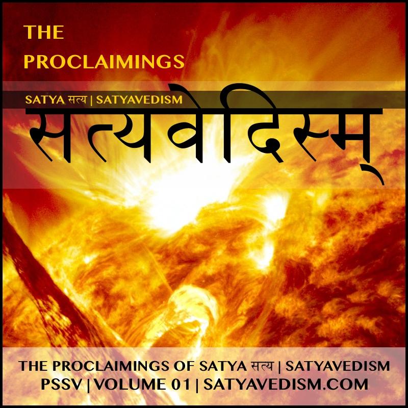 THE PROCLAIMINGS OF SATYA सत्य   SATYAVEDISM   PSSV   VOLUME 01 TO 05 ➤➤