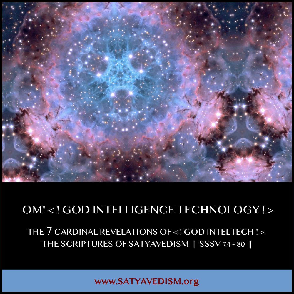THE 7 CARDINAL REVELATIONS OF < ! GOD INTELTECH ! > OF SATYAVEDISM ➤➤