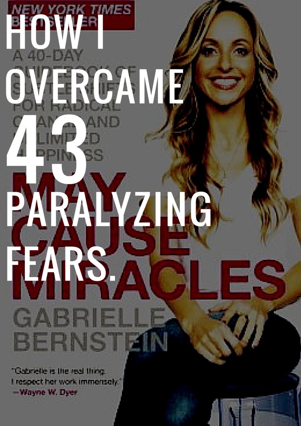 HOW I OVERCAME 43 PARALYZING FEARS GABBY BERNSTEIN