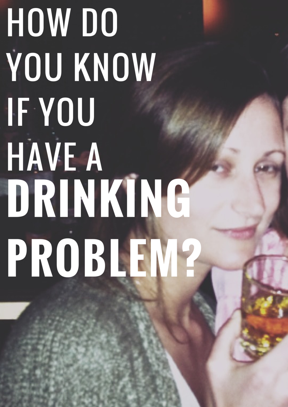 HOW DO YOU KNOW IF YOU HAVE A DRINKING PROBLEM