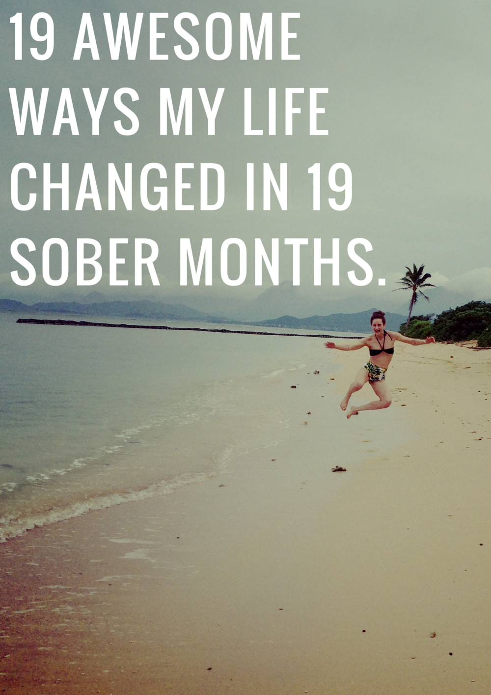 19 AWESOME WAYS MY LIFE CHANGED IN 19 MONTHS