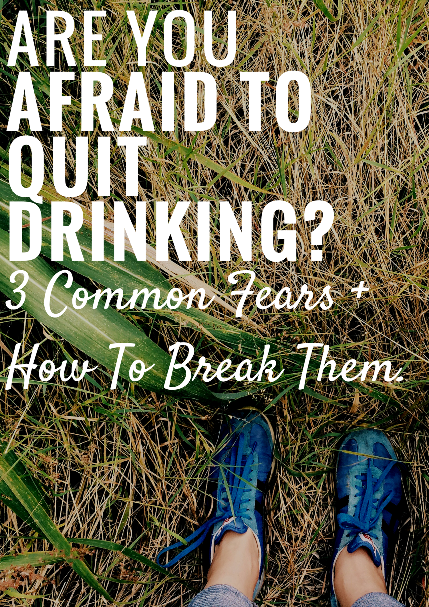 Afraid To Quit Drinking? 3 Common Fears and How To Move Past