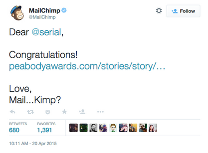 "Fans of the hit podcast ""Serial"" heard    the MailChimp plug      before every episode. Way to be a meme, MailKimp."