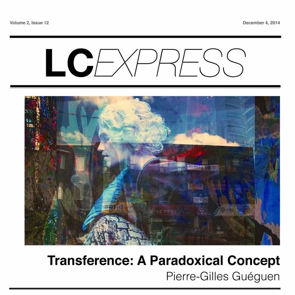 "LCExpress Volume 2 / Issue 12  ""Transference: A Paradoxical Concept""  Pierre-Gilles Gueguen"