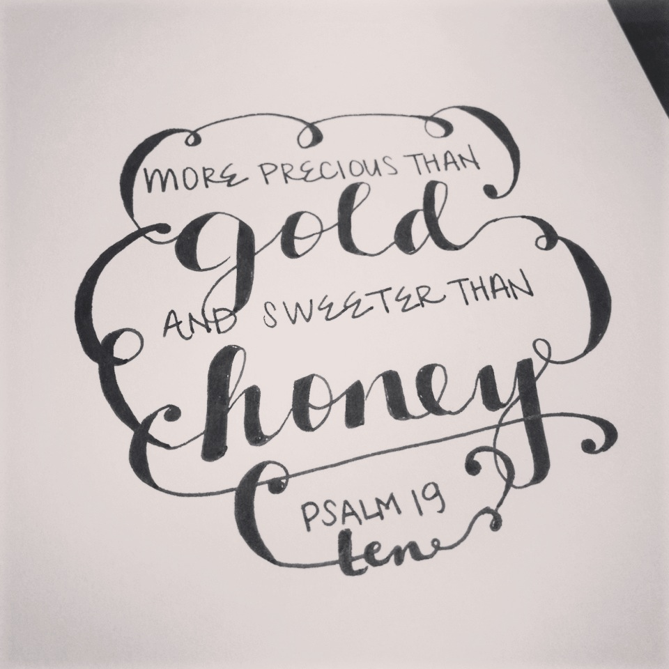 "Psalm 19:9-10 (NIV): ""The decrees of the LORD are firm, and all of them are righteous. They are more precious than gold, than much pure gold; they are sweeter than honey, than honey from the honeycomb."""
