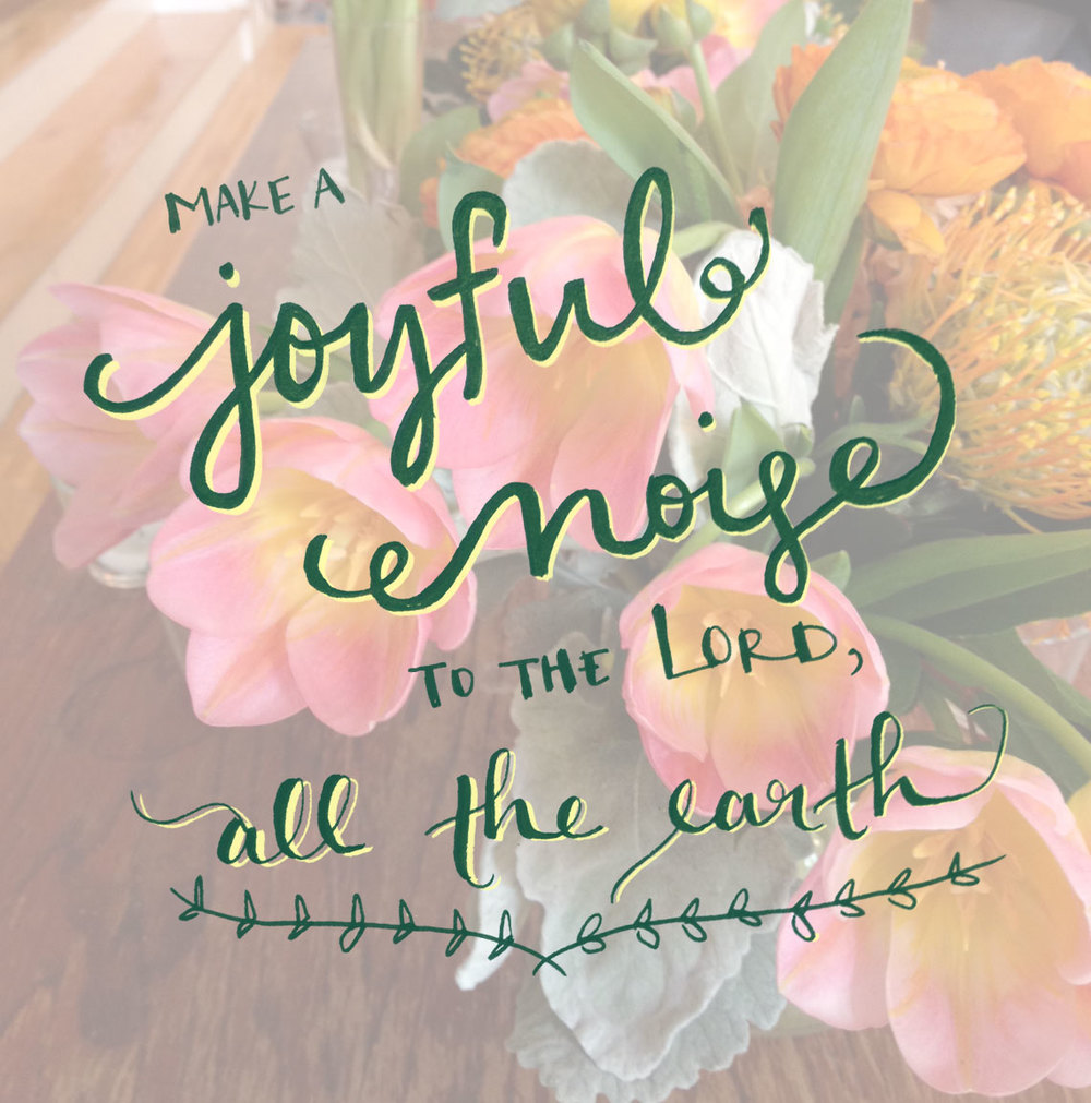 """Psalm 98:4 (ESV) - """"Make a joyful noise to the Lord, all the earth; break forth into joyous song and sing praises!"""""""