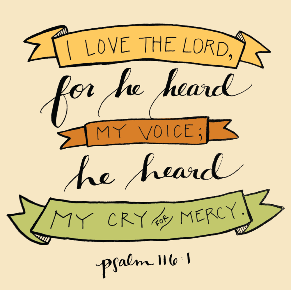 """Psalm 116:1 (NIV) - """"I love the LORD, for he heard my voice; he heard my cry for mercy."""""""