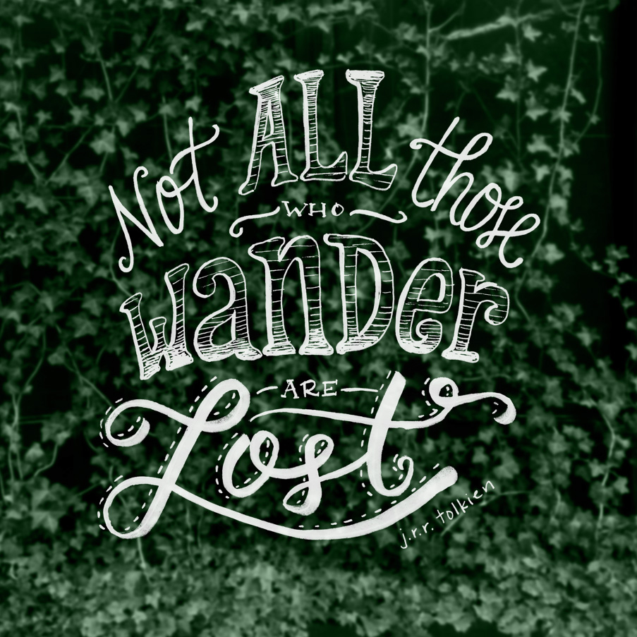 """Not all those who wander are lost."" - J.R.R. Tolkien. A beloved quote of many, and one of my favorites, too!"