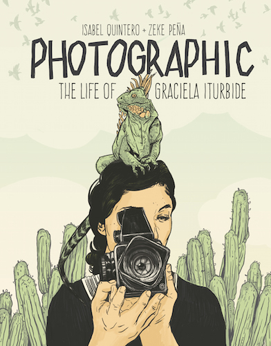 Pages from Photographic: The Life of Graciela Iturbide © 2018 J. Paul Getty Trust,  www.getty.edu/publications . Text © Isabel Quintero, illustrations © Zeke Pefia, photographs © Graciela Iturbide.