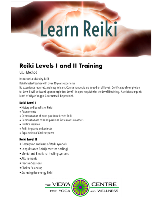 Reiki 1 - Saturday October 13th 10am - 4:30 pm  Reiki 2 - Saturday November 3rd 10 am - 4:30 pm  Day includes organic lunch at  Vidya's Veggie Gourmet !  135 early bird by October 4th  150 regular rate  Please see below for PayPal link,  E-Transfer , or call in Credit Card information