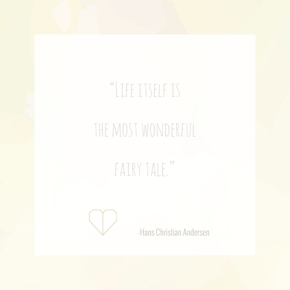 Life itself is the most wonderful fairy tale.