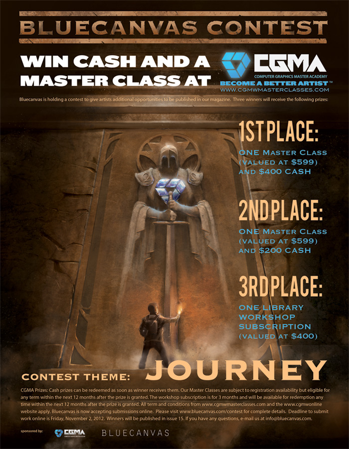 "Bluecanvas is holding a competition that I figured I'd take part in. Prizes include CGMA master classes and cash. Go  here  for more info     THE CONTEST      For our next contest we want your vision, literal or metaphorical, in any medium of the theme   ""Journey""  . Political, science fictional, biological, ideological, all interpretations are welcome. Submit your vision for the theme in an original artwork of any medium, size or shape. The  winners will be published  in Bluecanvas Magazine Issue #15."